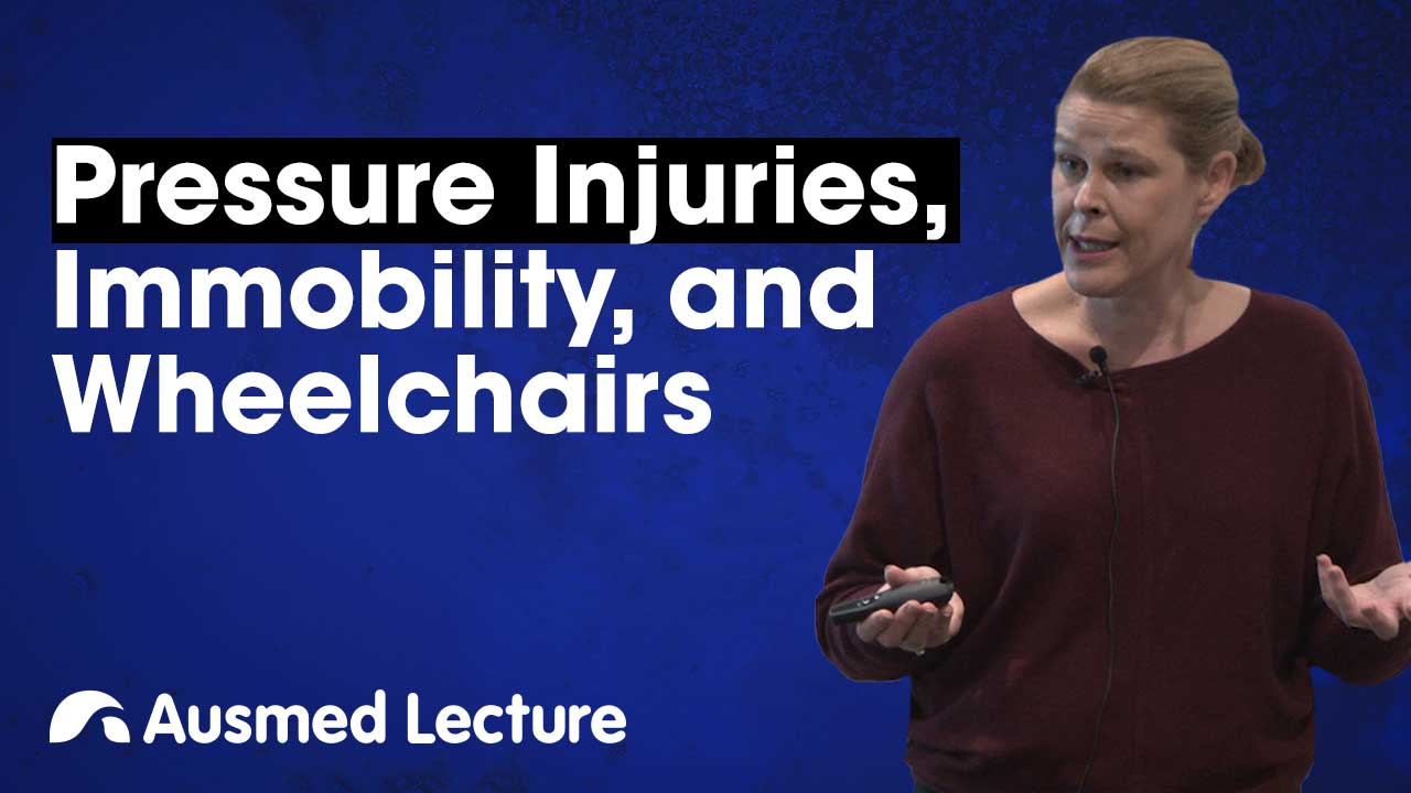Cover image for lecture: Pressure Injuries, Immobility and Wheelchairs