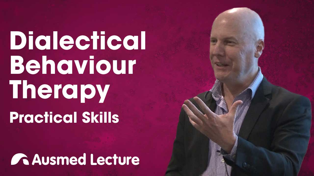 Cover image for lecture: Dialectical Behaviour Therapy: Practical Skills