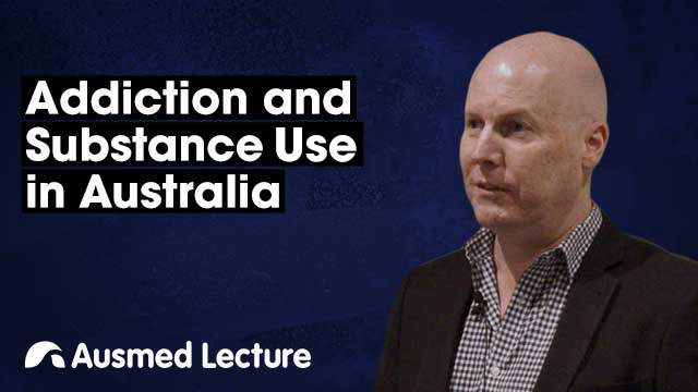 Cover image for lecture: Addiction and Substance Use in Australia