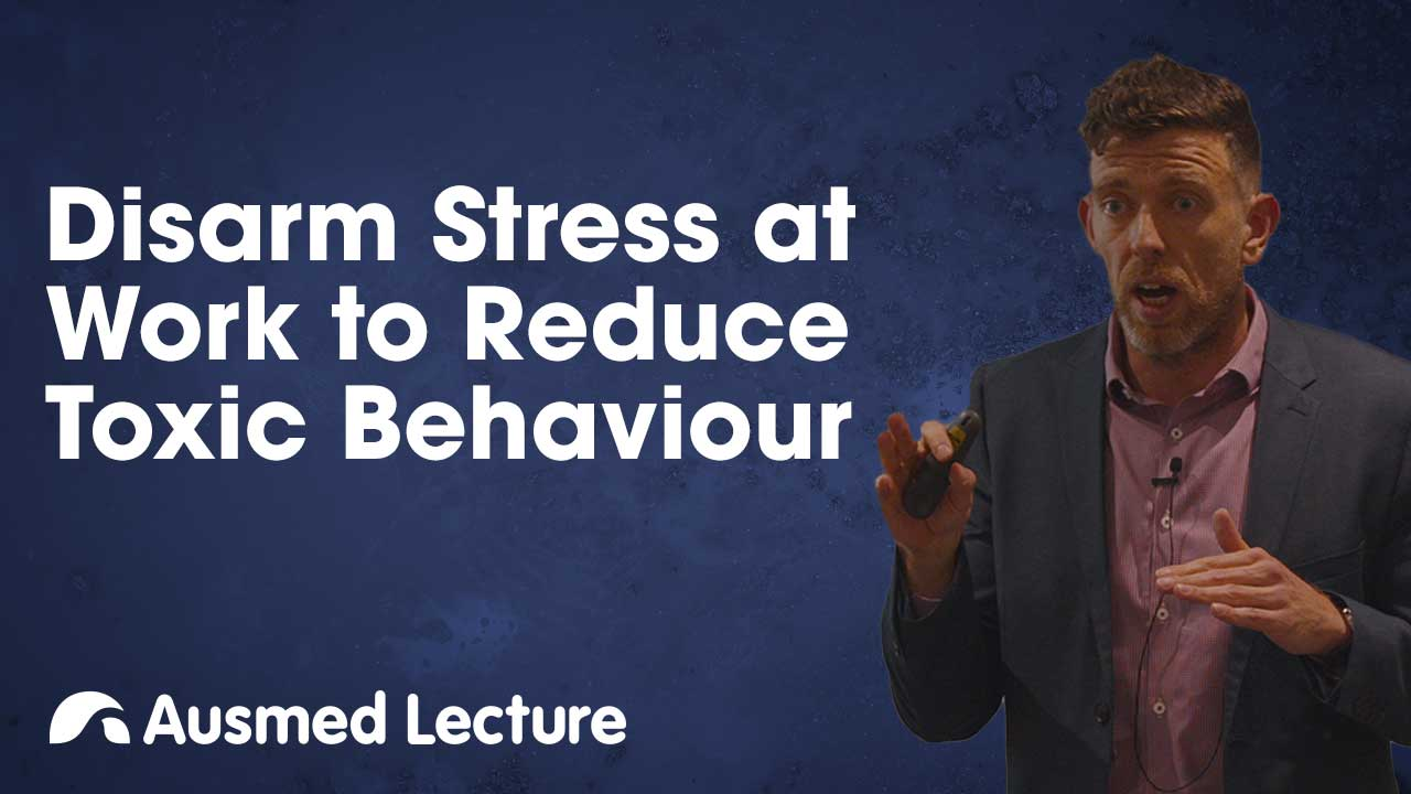 Cover image for lecture: Disarm Stress at Work to Reduce Toxic Behaviour