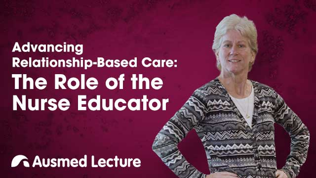 Cover image for lecture: Advancing Relationship-Based Care: The Role of the Nurse Educator